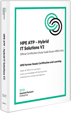 HPE ATP - Hybrid IT Solutions V2 Official Certification Study Guide (HPE0-V14)